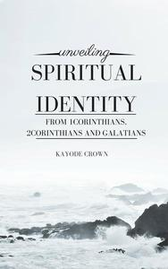 Unveiling Spiritual Identity From 1Corinthians, 2Corinthians and Galatians
