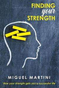 Finding Your Strength:- How Your Strength Gets You a Successful Life