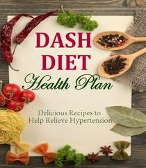 DASH DIET Health Plan Delicious Recipes to Help Relieve Hypertension