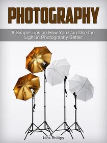 Photography: 8 Simple Tips on How You Can Use the Light in Photography Better