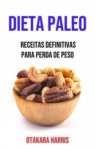 Dieta Paleo: Receitas Definitivas Para Perda De Peso