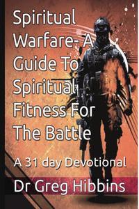 Spiritual Warfare-A Guide To Spiritual Fitness For The Battle