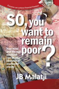 So, you Want to Remain Poor?