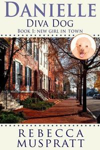 Danielle Diva Dog: New Girl in Town