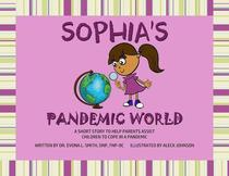 Sophia's Pandemic World:  A Short Story To Assist Parents In Helping Children To Cope During A Pandemic