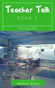 Teacher Talk: A Collection of Magazine Articles for Teachers (Book 3)