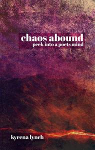 Chaos Abound: Peek into a Poets Mind