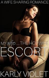 My Wife…...The Hotwife Escort - A Wife Sharing Romance