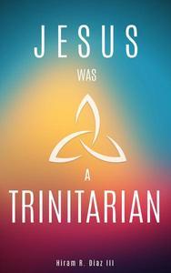 Jesus Was a Trinitarian
