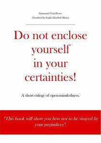 Do not enclose yourself in your certainties! A short eulogy of open-mindedness.