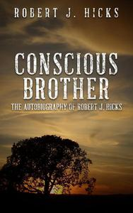 Conscious Brother: The Autobiography of Robert J. Hicks