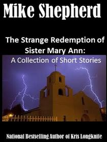 The Strange Redemption of Sister Mary Ann: A Collection of Short Stories