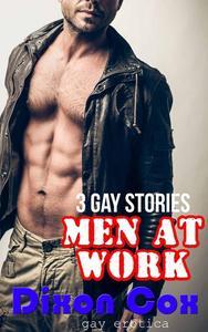 Men At Work: Three Gay Erotica Stories