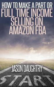 How to Make a Part or Full Time Income Selling on Amazon FBA