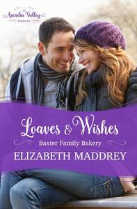 Loaves & Wishes (An Arcadia Valley Romance)