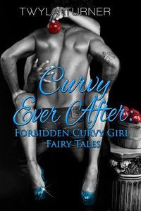 Curvy Ever After: Forbidden Curvy Girl Fairytales