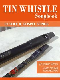 Tin Whistle Songbook - 52 Folk & Gospel Songs