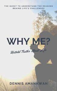 Why Me? Untold Truths About Life