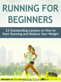 Running For Beginners: 23 Outstanding Lessons on How to Start Running and Reduce Your Weight