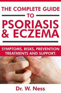 The Complete Guide to Psoriasis & Eczema: Symptoms, Risks, Prevention, Treatments & Support