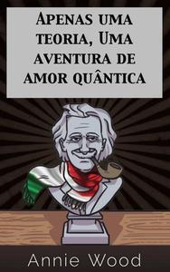 Apenas uma teoria, Uma aventura de amor quântica