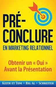 Pré-Conclure en Marketing Relationnel : Obtenir un « Oui » Avant la Présentation
