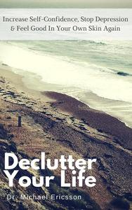 Declutter Your Life: Increase Self-Confidence, Stop Depression & Feel Good in Your Own Skin Again