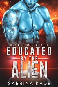 Educated by the Alien: A Sci-Fi Alien Romance