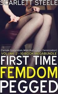 First Time Femdom Pegged (Female Domination, Male Humiliation, Feminization) - Volume 2 - 10 Book MegaBundle