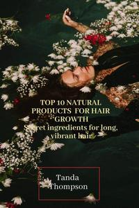 Top 10 Natural Products for Hair Growth