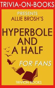 Hyperbole and a Half: Unfortunate Situations, Flawed Coping Mechanisms, Mayhem, and Other Things That Happened by Allie Brosh (Trivia-On-Books)