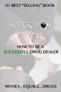 SUPER DON YAY-yo How to be a Succe$$ful Drug Dealer