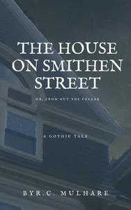 The House on Smithen Street, or From Out the Cellar