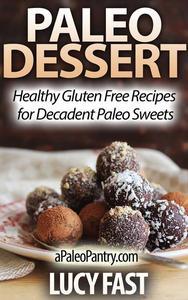 Paleo Dessert: Healthy Gluten Free Recipes for Decadent Paleo Sweets