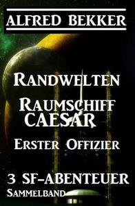 Sammelband 3 SF-Abenteuer: Randwelten / Raumschiff Caesar / Erster Offizier