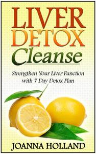 Liver Detox Cleanse: Strengthen Your Liver Function with 7 Day Detox Plan
