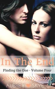 In The End (Finding the One - Volume Four)