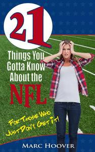 21 Things You Gotta Know About the NFL (For Those Who Just Don't Get It!)