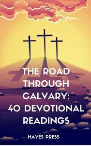 The Road Through Calvary: 40 Devotional Readings