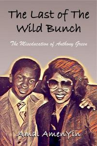 The Last of The Wild Bunch: The Miseducation of Anthony Green
