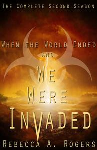 When the World Ended and We Were Invaded: The Complete Second Season