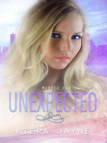 Unexpected (Marked For Love #1)