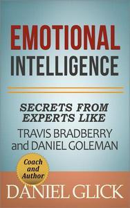 Emotional Intelligence: Secrets From Experts Like Travis Bradberry and Daniel Goleman