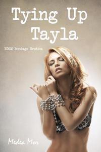 Tying Up Tayla (BDSM Bondage Erotica)
