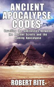 Ancient Apocalypse Codes - Unveiling the Similarities between the Ancient Scrolls and the Coming Apocalypse