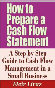 How to Prepare a Cash Flow Statement: A Step by Step Guide to Cash Flow Management in a Small Business