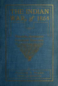 The Indian War of 1864; Being A Fragment Of The Early History Of Kansas, Nebraska, Colorado And Wyoming