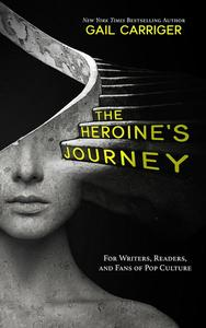 The Heroine's Journey: For Writers, Readers, and Fans of Pop Culture