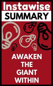 Summary: Awaken the Giant Within - How to Take Immediate Control of Your Mental, Emotional, Physical and Financial Destiny By Antony Robbins: Review and Analysis