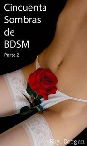 Cincuenta Sombras de BDSM: Parte 2